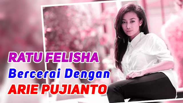 Ratu Felisha Cerai Dengan Arie Pujianto