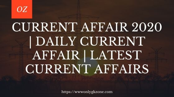 Current Affair 2020 | Daily Current Affair | latest current affairs