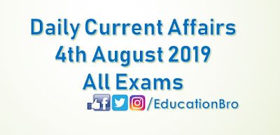 Daily Current Affairs 4th August 2019 For All Government Examinations