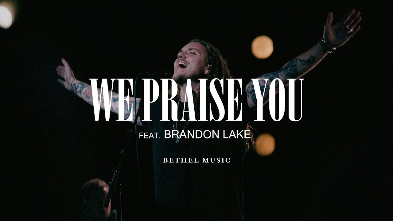 Bethel Music - We Praise You (Live) Lyrics