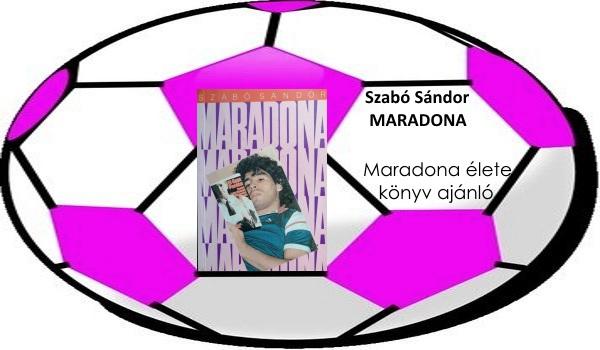 Maradona élete könyv ajánló, Szabó Sándor életrajzi műve