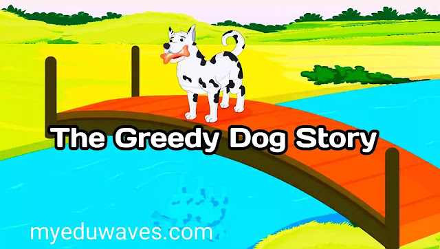 The Greedy Dog: Short Story In English With Moral And Picture For Kids