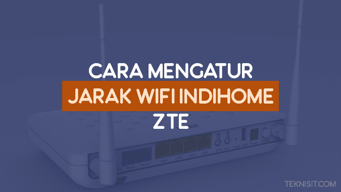 Cara mengatur jarak WiFi IndiHome ZTE