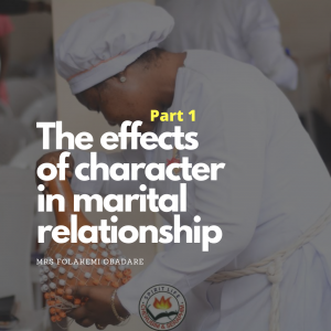 The Effects of Characters in Marital Relationship (Part 1) - Mrs. Folakemi Obadare