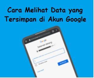 cara melihat data yang tersimpan di akun google