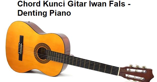 Chord Kunci Gitar Iwan Fals Denting Piano Calonpintar Com