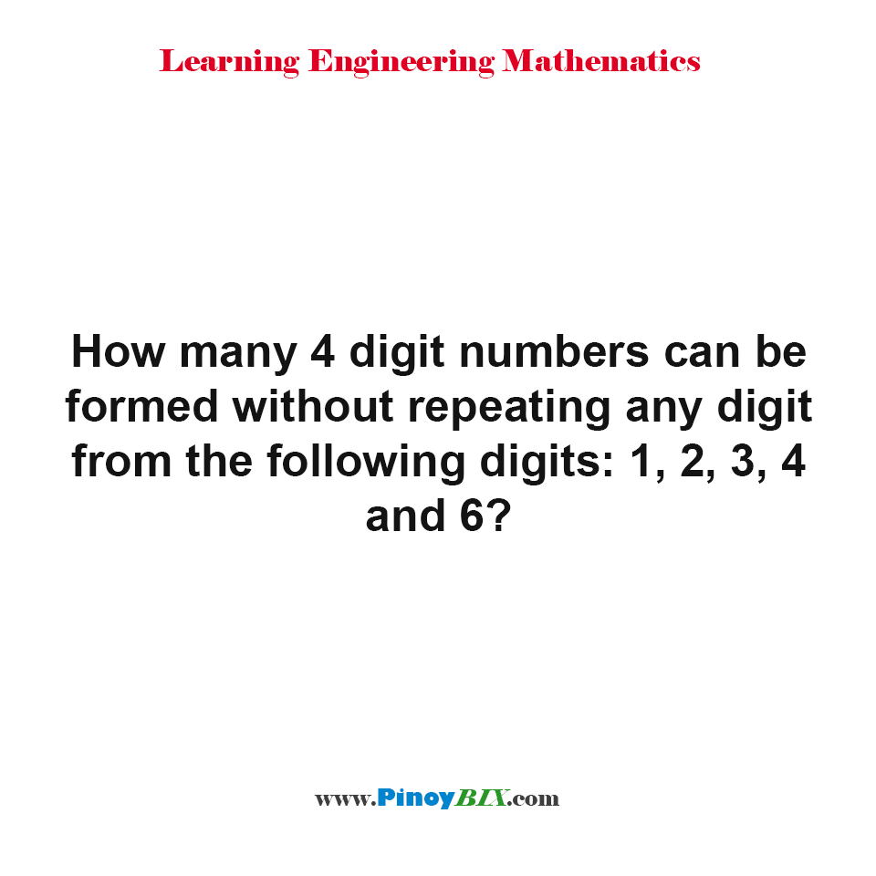 How many 4 digit numbers can be formed without repeating any digit from the given numbers?