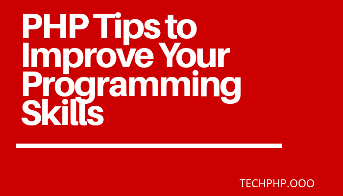 PHP Tips to Improve Your Programming Skills
