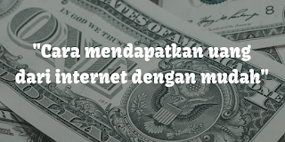 cara mendapatkan uang dari internet dengan mudah 2017