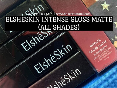 Elsheskin Intense Gloss Matte All Shades | Review & Swatches