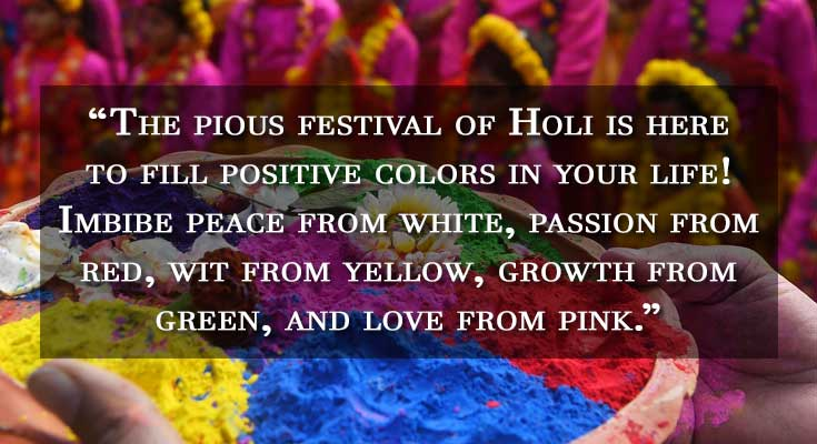 The pious festival of Holi is here to fill positive colors in your life! Imbibe peace from white, passion from red, wit from yellow, growth from green, and love from pink.