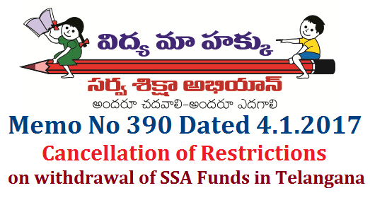 Memo No 390 Restrictions Cancelled on Withdrawal of SA Funds-Orders Issued | SSA Telangana has issued instructions on withdrawal of SSA Funds earlier which have been cancleld now Vide Memo No 390 Dated 04.01.2017 | Telangana Sarva Shiksha Abhiyan ( Rajiv Vidya Mission ) has lifted instructions on issueing Cheques and Withdrawing Money from RVM/SSA SMC/CRC/BRC Accounts VIde Memo No 390 dated 04.01.2017 memo-no-390-restrictions-cancelled-on-ssa-rvm-funds-withdrawals