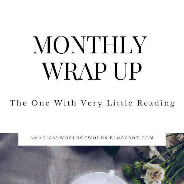 Monthly Wrap-Up: The One With Very Little Reading