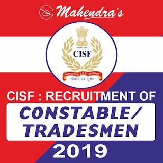 CISF : RECRUITMENT OF CONSTABLE/TRADESMEN 2019