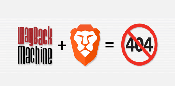 Brave Browser Added Wayback Machine 404 Support