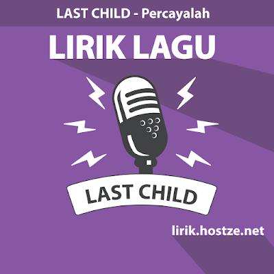Lirik Lagu Percayalah - Last Child - Lirik lagu indonesia