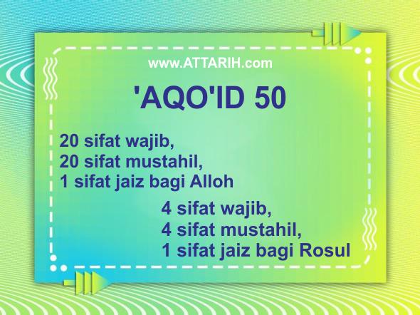 'AQO'ID 50 (20 sifat wajib,20 sifat mustahil,1 sifat jaiz bagi Alloh dan 4 sifat wajib,4 sifat mustahil,1 sifat jaiz bagi Rosul)