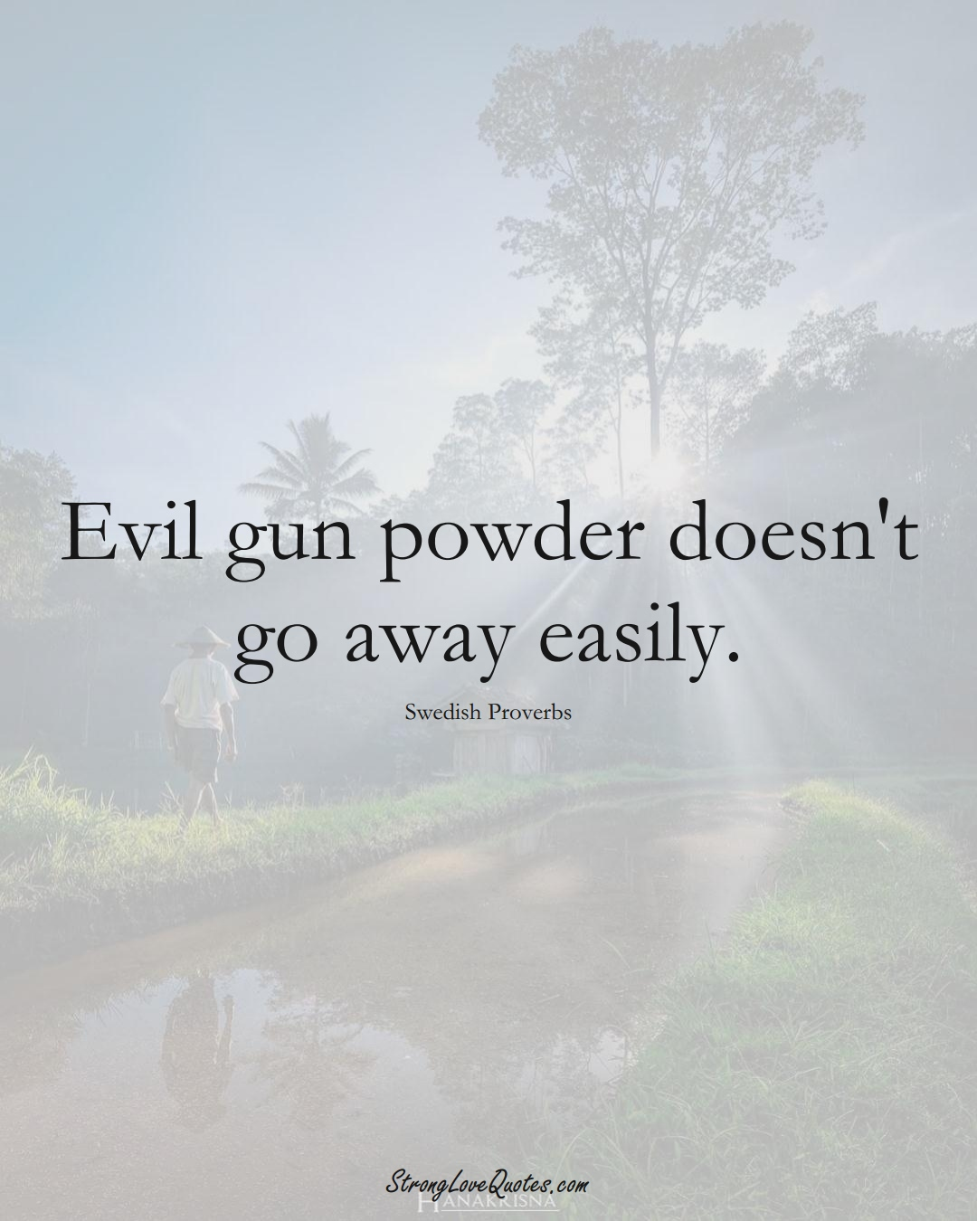 Evil gun powder doesn't go away easily. (Swedish Sayings);  #EuropeanSayings