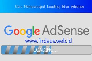 Cara mempercepat loading iklan adsense yang lambat