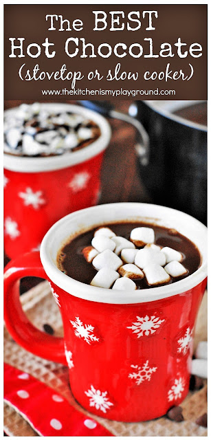 The BEST Hot Chocolate ~ Made with real chocolate in the slow cooker or on the stovetop ... tried, taste-tested, & family approved! www.thekitchenismyplayground.com