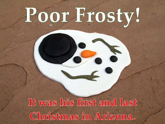Poor Frosty! It was his first and last Christmas in Arizona.