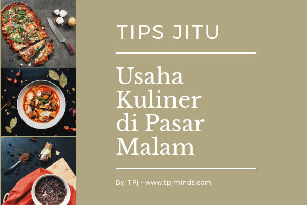 Trik Jitu Usaha Kuliner di Pasar Malam