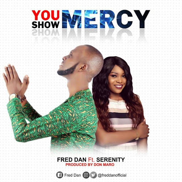 Music: Fred Dan - You Show Mercy Ft. Serenity