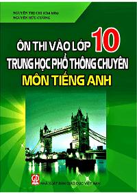 Ôn Thi Vào Lớp 10 THPT Chuyên Môn Tiếng Anh - Nguyễn Thị Chi