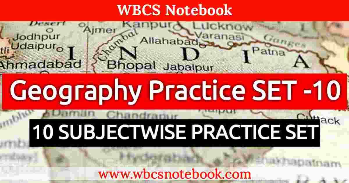 Geography Practice SET -10    WBCS Notebook