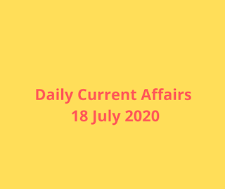 Daily Current Affairs 18 July 2020