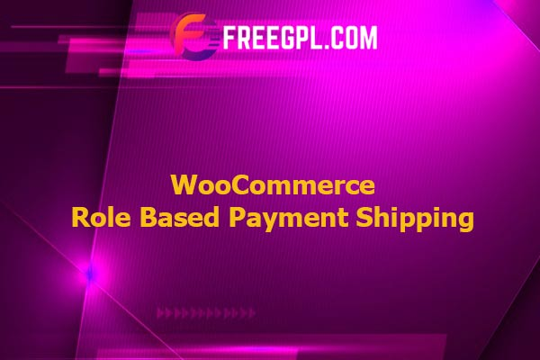 WooCommerce Role Based Payment Shipping Nulled Download Free