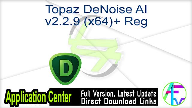 Topaz DeNoise AI v2.2.9 (x64)+ Reg