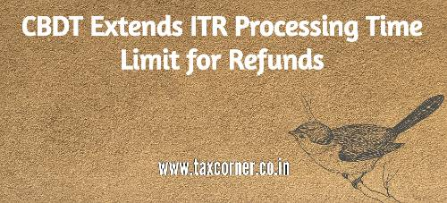 CBDT Extends ITR Processing Time Limit for Refunds