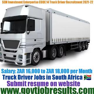 SEM Investment Enterprises CODE 14 Truck Driver Recruitment 2021-22