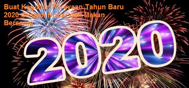 Buat Kegiatan Perayaan Tahun Baru 2020 dengan Nobar dan Makan Bersama
