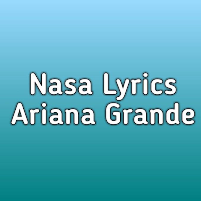 Nasa Ariana Grand Lyrics
