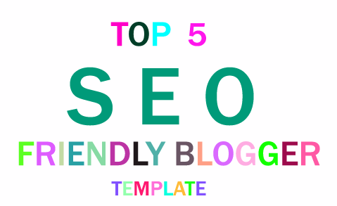 TOP 5 SEO FRIENDLY BLOGGER TEMPLATE