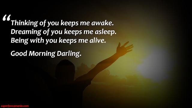 """Thinking of you keeps me awake. Dreaming of you keeps me asleep. Being with you keeps me alive. Good Morning Darling."""