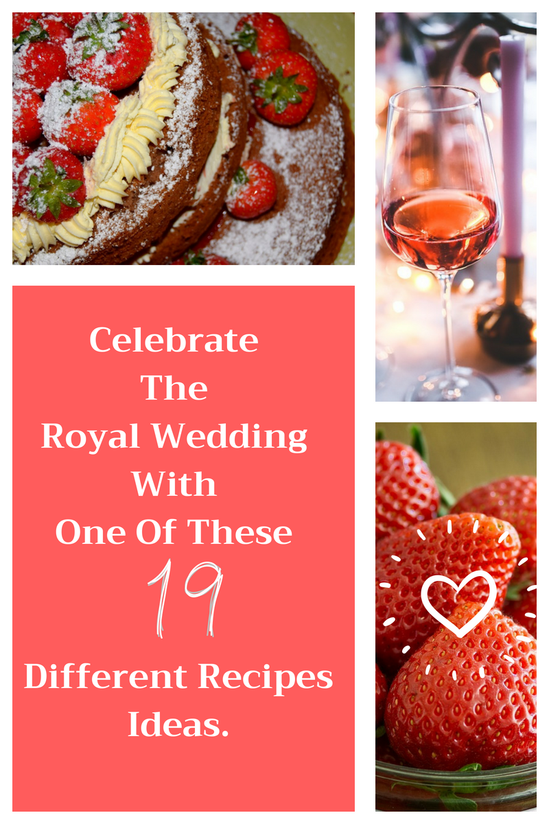 Celebrate The Royal Wedding With One Of These 19 Different Recipes Ideas