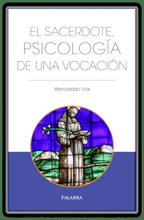 libro sobre la vocación cristiana, el sacerdote católico, psicología y vocación, celibato cristiano, sexualidad integrada, idoneidad y discernmiento vocacional, servicio a Dios