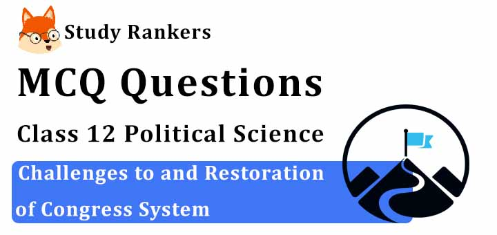 MCQ Questions for Class 12 Political Science: Ch 5 Challenges to and Restoration of Congress System