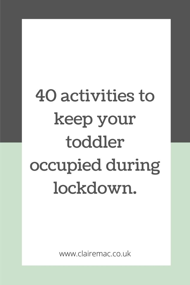 40 ACTIVITIES TO KEEP YOUR TODDLER OCCUPIED DURING LOCKDOWN. Pinterest graphic.