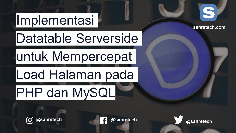 Implementasi Datatable Serverside untuk Mempercepat Load Halaman pada PHP dan MySQL