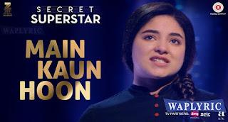 Main Kaun Hoon Song Lyrics Meghna Mishra Secret Superstar