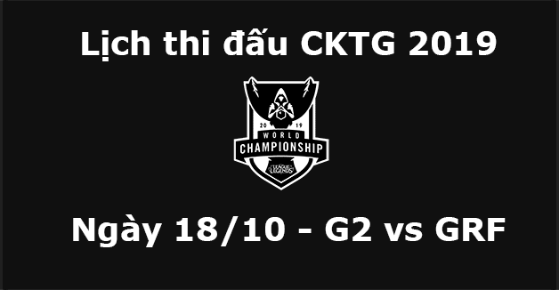 Lịch thi đấu CKTG 2019 ngày 18/10