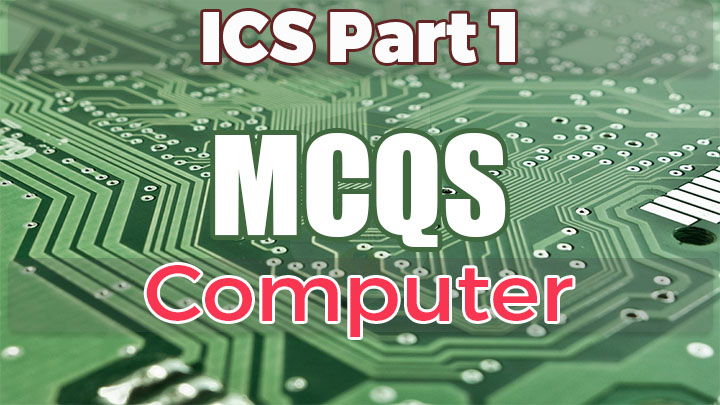 ICS Part 1 Computer Science MCQs Solved pdf All chapters