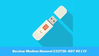 Review Modem USB Huawei E3372h-607 4G LTE