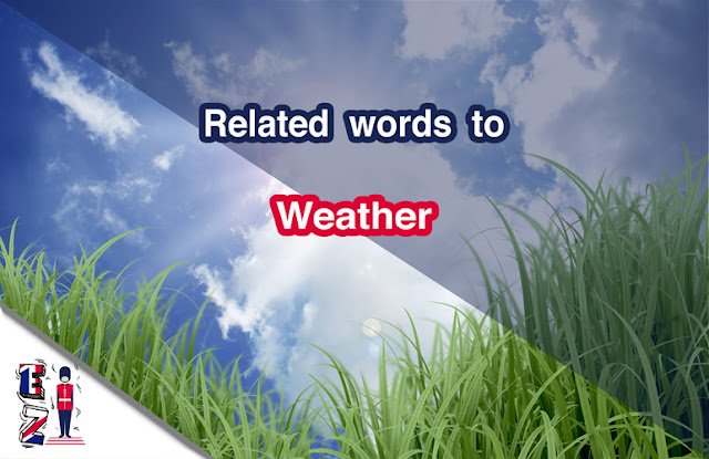 Learn some related words people use to talk about weather in English