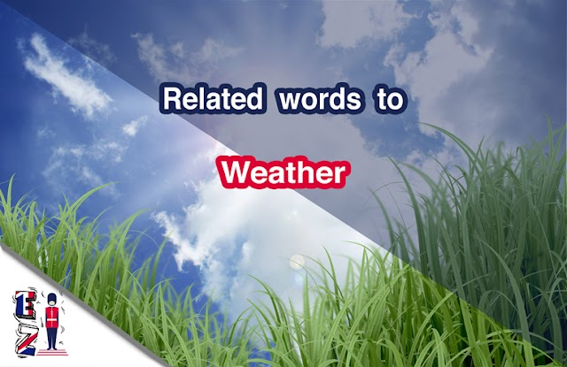 Related words people use to talk about Weather in English