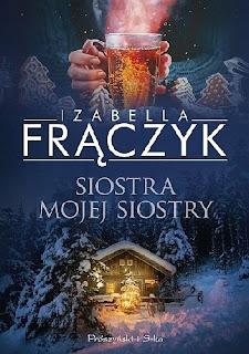 """""""Siostra mojej siostry"""" Izabella Frączyk"""